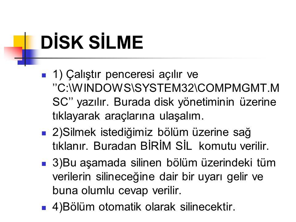DİSK SİLME  1) Çalıştır penceresi açılır ve ''C:\WINDOWS\SYSTEM32\COMPMGMT.M SC'' yazılır. Burada disk yönetiminin üzerine tıklayarak araçlarına ulaş