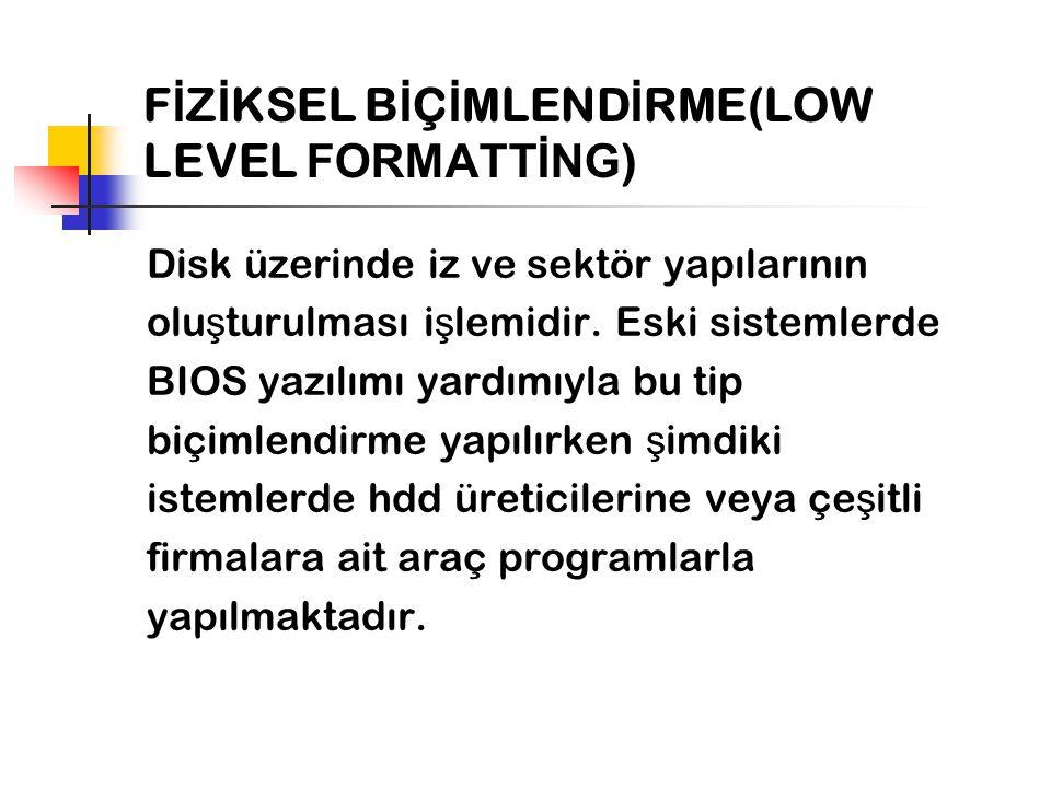 F İ Z İ KSEL B İ Ç İ MLEND İ RME(LOW LEVEL FORMATTİNG ) Disk üzerinde iz ve sektör yapılarının olu ş turulması i ş lemidir. Eski sistemlerde BIOS yazı