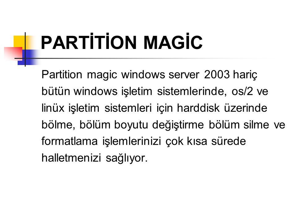 PARTİTİON MAGİC Partition magic windows server 2003 hariç bütün windows işletim sistemlerinde, os/2 ve linüx işletim sistemleri için harddisk üzerinde