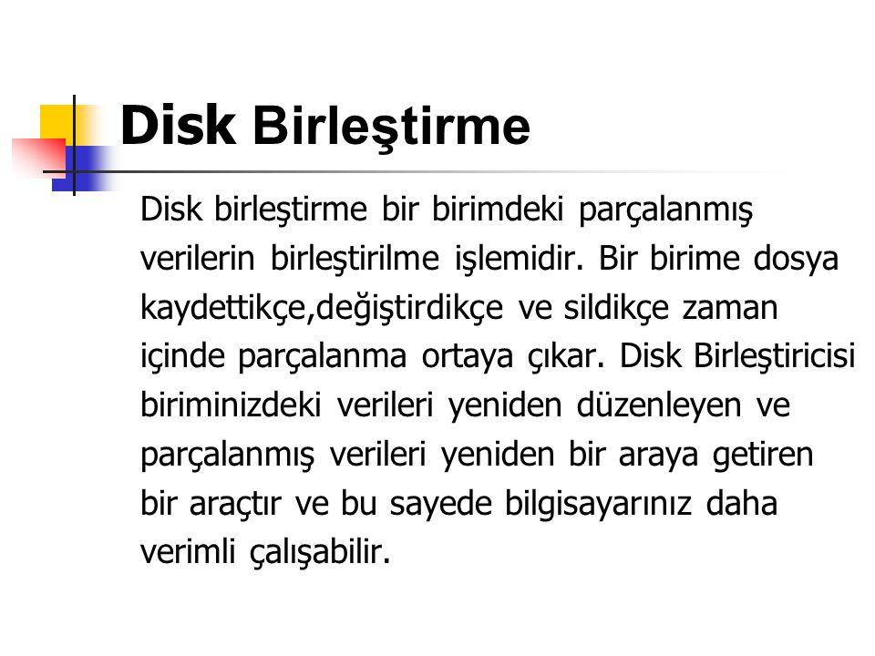 Disk Birleştirme Disk birleştirme bir birimdeki parçalanmış verilerin birleştirilme işlemidir. Bir birime dosya kaydettikçe,değiştirdikçe ve sildikçe