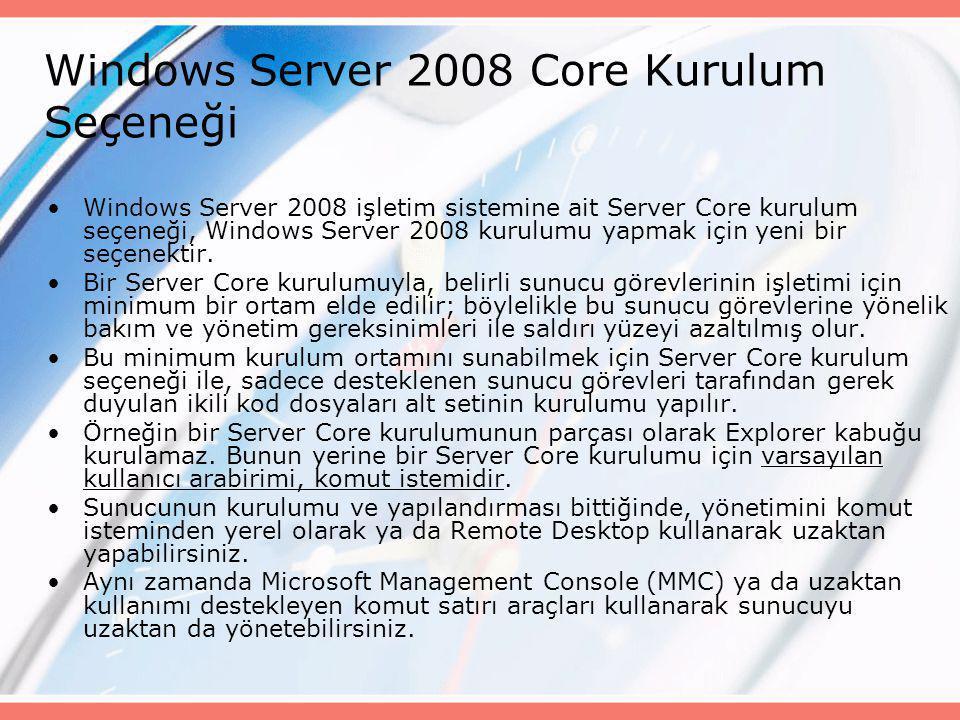 Windows Server 2008 Core Kurulum Seçeneği •Windows Server 2008 işletim sistemine ait Server Core kurulum seçeneği, Windows Server 2008 kurulumu yapmak