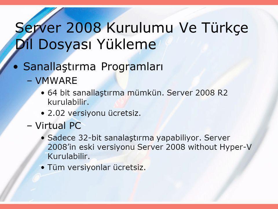 Server 2008 Kurulumu Ve Türkçe Dil Dosyası Yükleme •Sanallaştırma Programları –VMWARE •64 bit sanallaştırma mümkün. Server 2008 R2 kurulabilir. •2.02