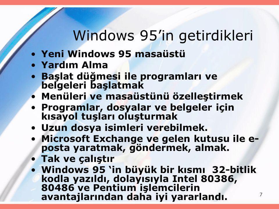 7 Windows 95'in getirdikleri •Yeni Windows 95 masaüstü •Yardım Alma •Başlat düğmesi ile programları ve belgeleri başlatmak •Menüleri ve masaüstünü öze