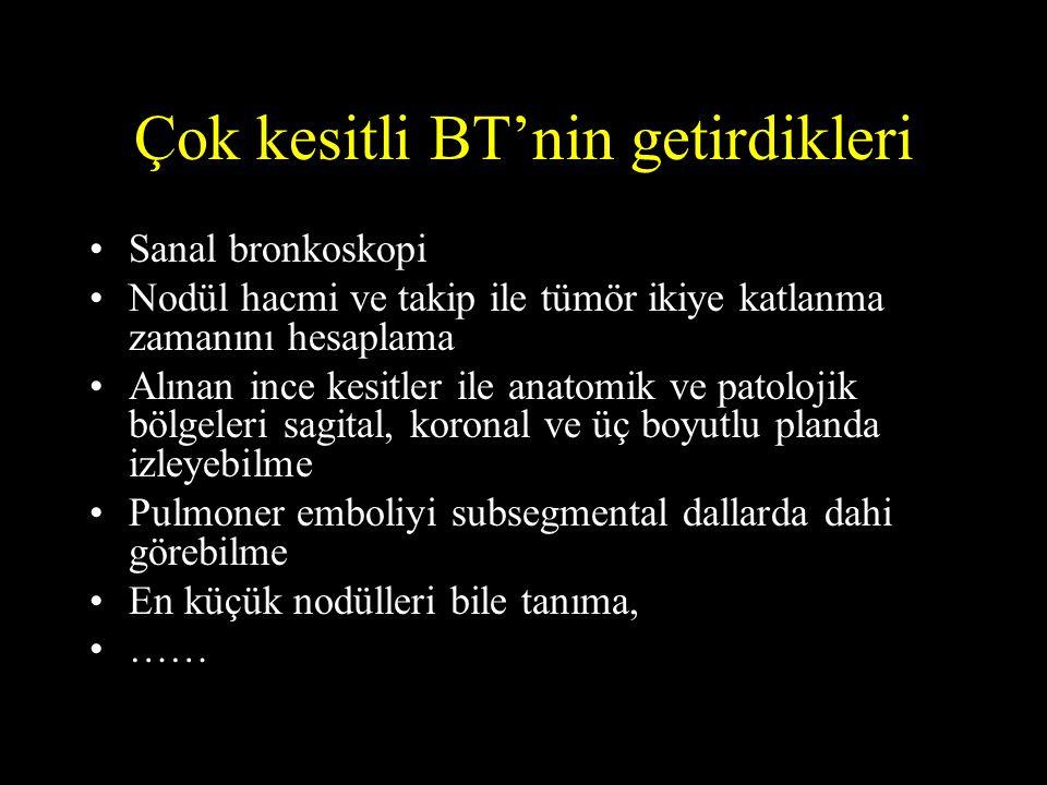 Çok kesitli BT'nin getirdikleri •Sanal bronkoskopi •Nodül hacmi ve takip ile tümör ikiye katlanma zamanını hesaplama •Alınan ince kesitler ile anatomi