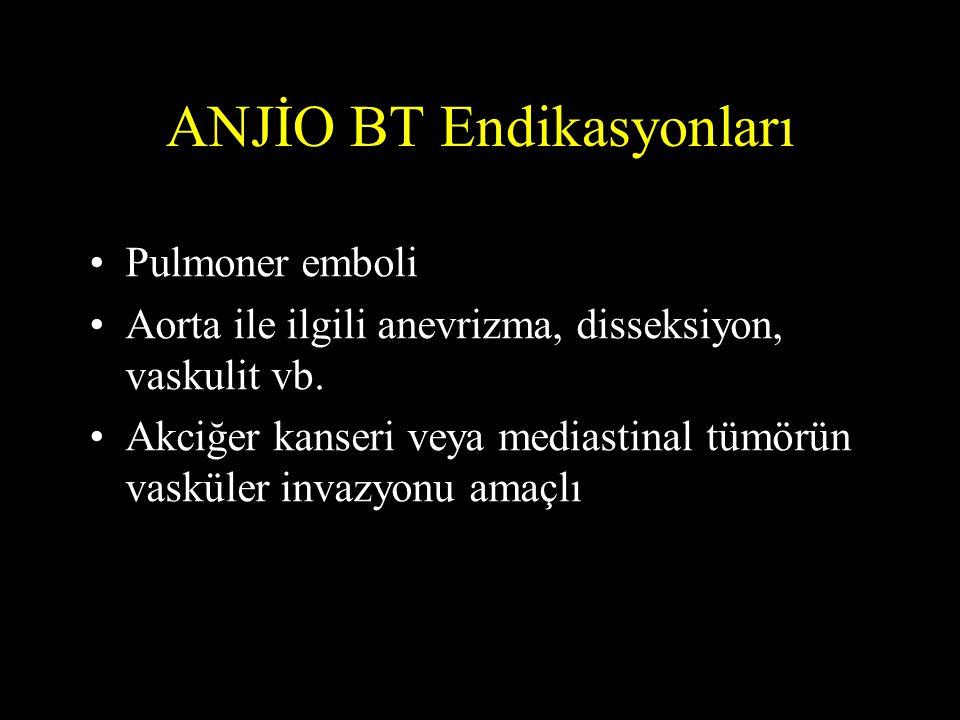 ANJİO BT Endikasyonları •Pulmoner emboli •Aorta ile ilgili anevrizma, disseksiyon, vaskulit vb. •Akciğer kanseri veya mediastinal tümörün vasküler inv