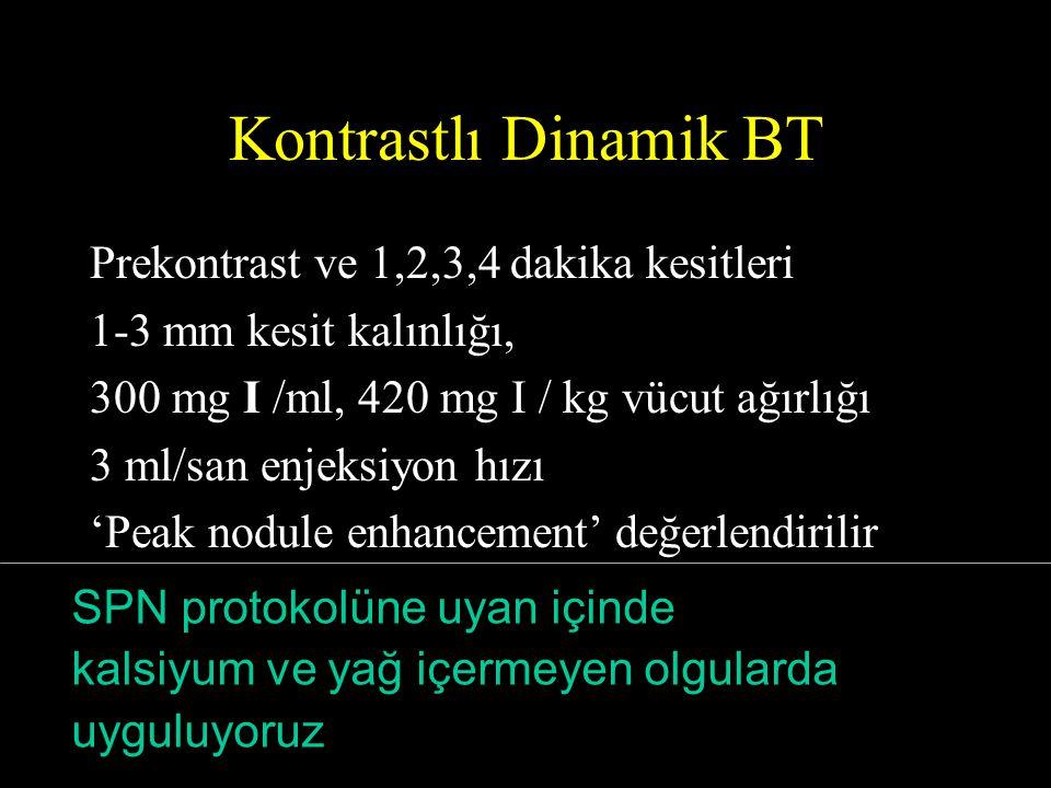 Kontrastlı Dinamik BT Prekontrast ve 1,2,3,4 dakika kesitleri 1-3 mm kesit kalınlığı, 300 mg I /ml, 420 mg I / kg vücut ağırlığı 3 ml/san enjeksiyon h
