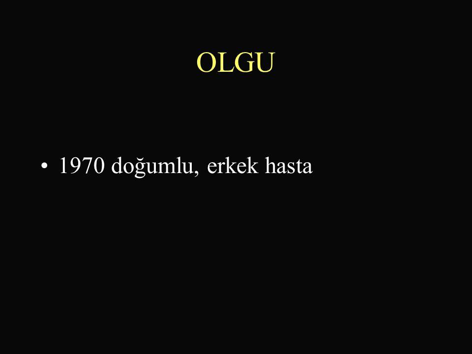 OLGU •1970 doğumlu, erkek hasta