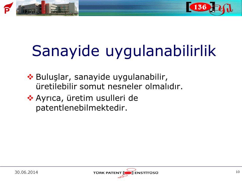 30.06.2014 10 Sanayide uygulanabilirlik  Buluşlar, sanayide uygulanabilir, üretilebilir somut nesneler olmalıdır.  Ayrıca, üretim usulleri de patent