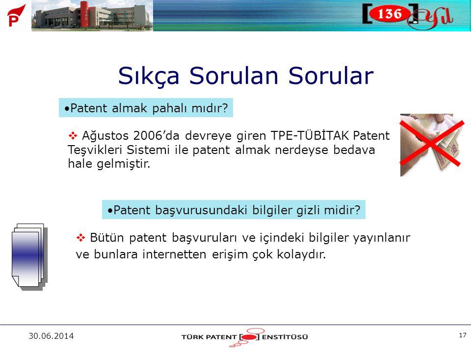30.06.2014 17 •Patent başvurusundaki bilgiler gizli midir? •Patent almak pahalı mıdır?  Ağustos 2006'da devreye giren TPE-TÜBİTAK Patent Teşvikleri S