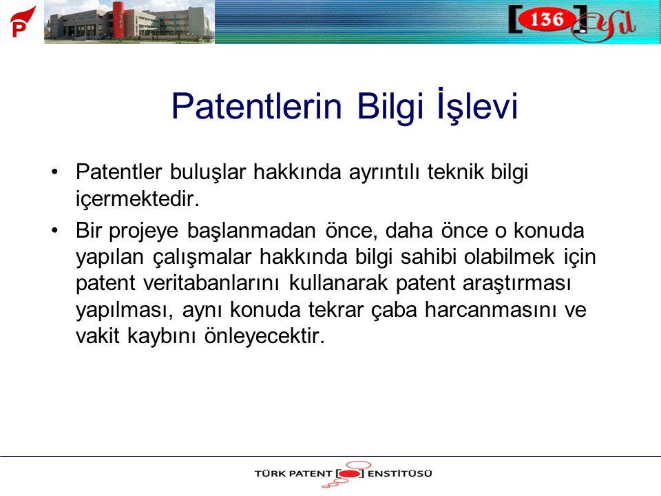 Patentlerin Bilgi İşlevi •Patentler buluşlar hakkında ayrıntılı teknik bilgi içermektedir. •Bir projeye başlanmadan önce, daha önce o konuda yapılan ç