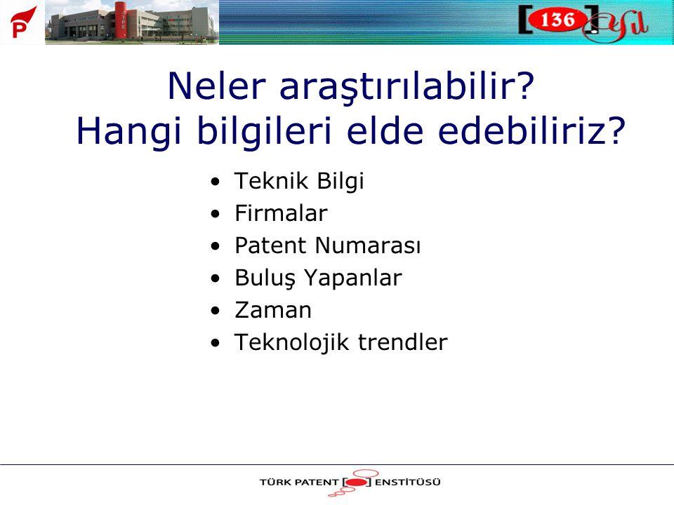 Neler araştırılabilir? Hangi bilgileri elde edebiliriz? •Teknik Bilgi •Firmalar •Patent Numarası •Buluş Yapanlar •Zaman •Teknolojik trendler