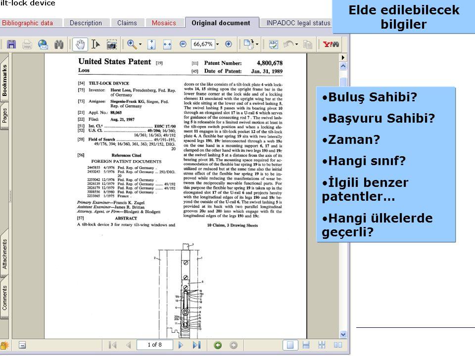 Elde edilebilecek bilgiler •Buluş Sahibi? •Başvuru Sahibi? •Zaman? •Hangi sınıf? •İlgili benzer patentler… •Hangi ülkelerde geçerli?