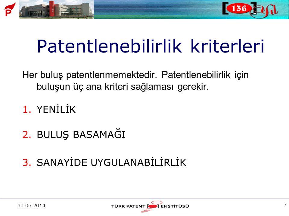 30.06.2014 7 Patentlenebilirlik kriterleri Her buluş patentlenmemektedir. Patentlenebilirlik için buluşun üç ana kriteri sağlaması gerekir. 1.YENİLİK