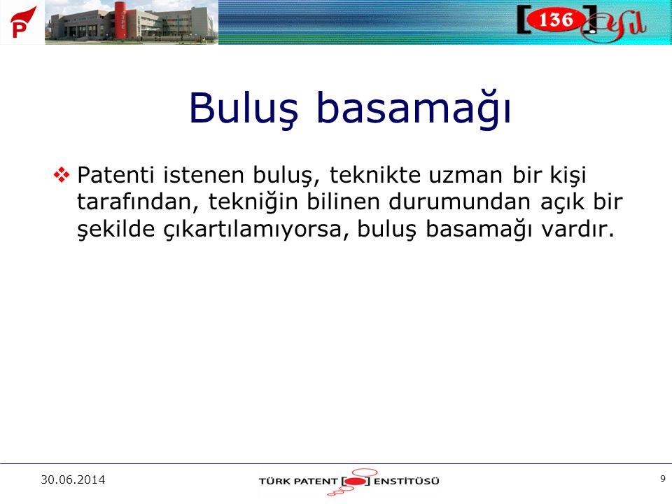 30.06.2014 9 Buluş basamağı  Patenti istenen buluş, teknikte uzman bir kişi tarafından, tekniğin bilinen durumundan açık bir şekilde çıkartılamıyorsa