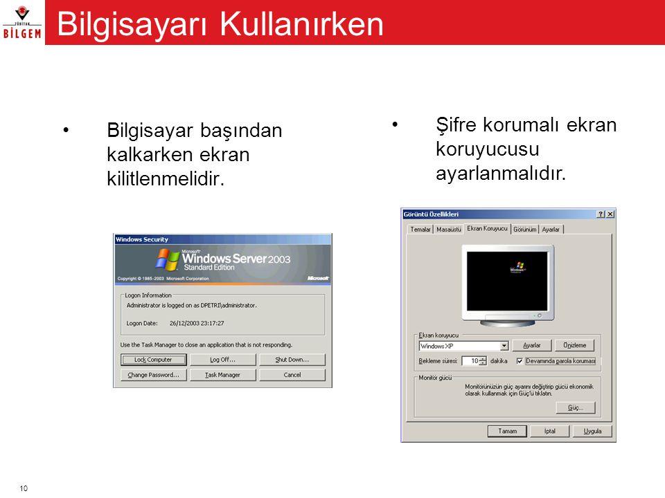 10 •Bilgisayar başından kalkarken ekran kilitlenmelidir. •Şifre korumalı ekran koruyucusu ayarlanmalıdır. Bilgisayarı Kullanırken
