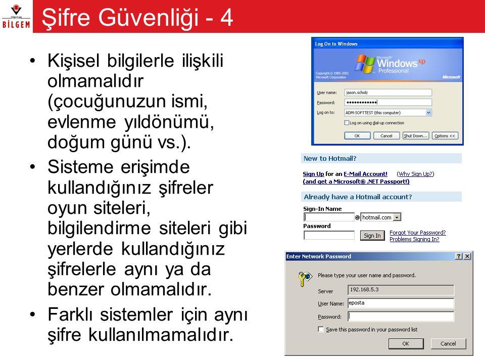 •Kişisel bilgilerle ilişkili olmamalıdır (çocuğunuzun ismi, evlenme yıldönümü, doğum günü vs.). •Sisteme erişimde kullandığınız şifreler oyun siteleri