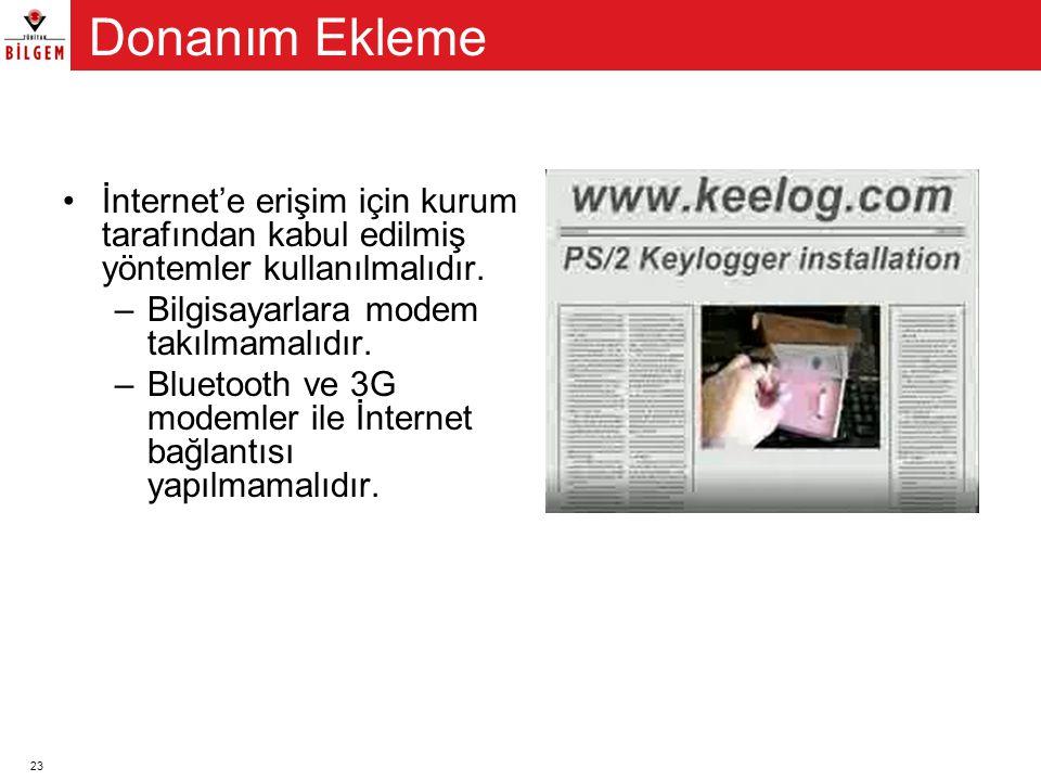 23 •İnternet'e erişim için kurum tarafından kabul edilmiş yöntemler kullanılmalıdır. –Bilgisayarlara modem takılmamalıdır. –Bluetooth ve 3G modemler i