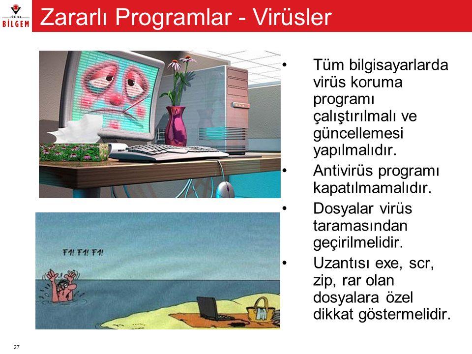 27 •Tüm bilgisayarlarda virüs koruma programı çalıştırılmalı ve güncellemesi yapılmalıdır. •Antivirüs programı kapatılmamalıdır. •Dosyalar virüs taram