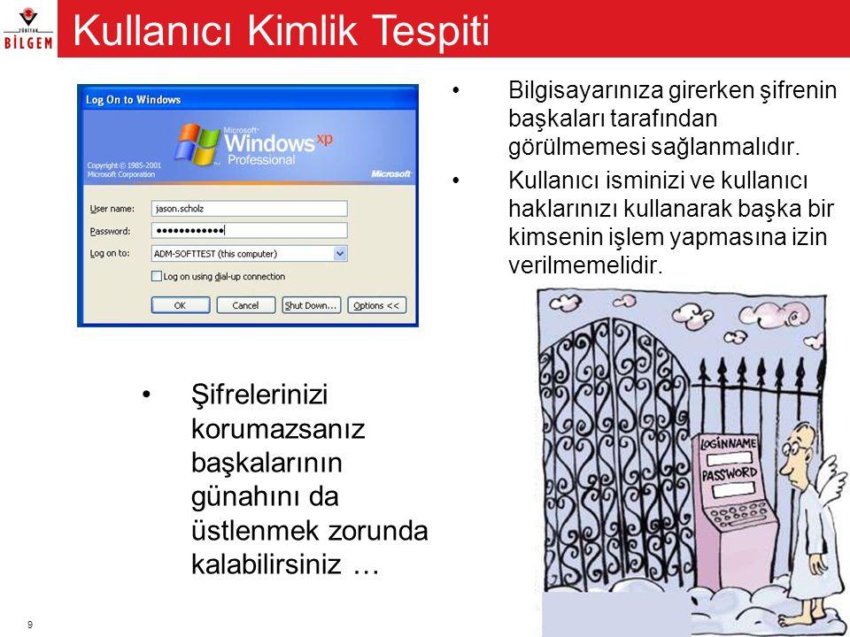 9 •Bilgisayarınıza girerken şifrenin başkaları tarafından görülmemesi sağlanmalıdır. •Kullanıcı isminizi ve kullanıcı haklarınızı kullanarak başka bir