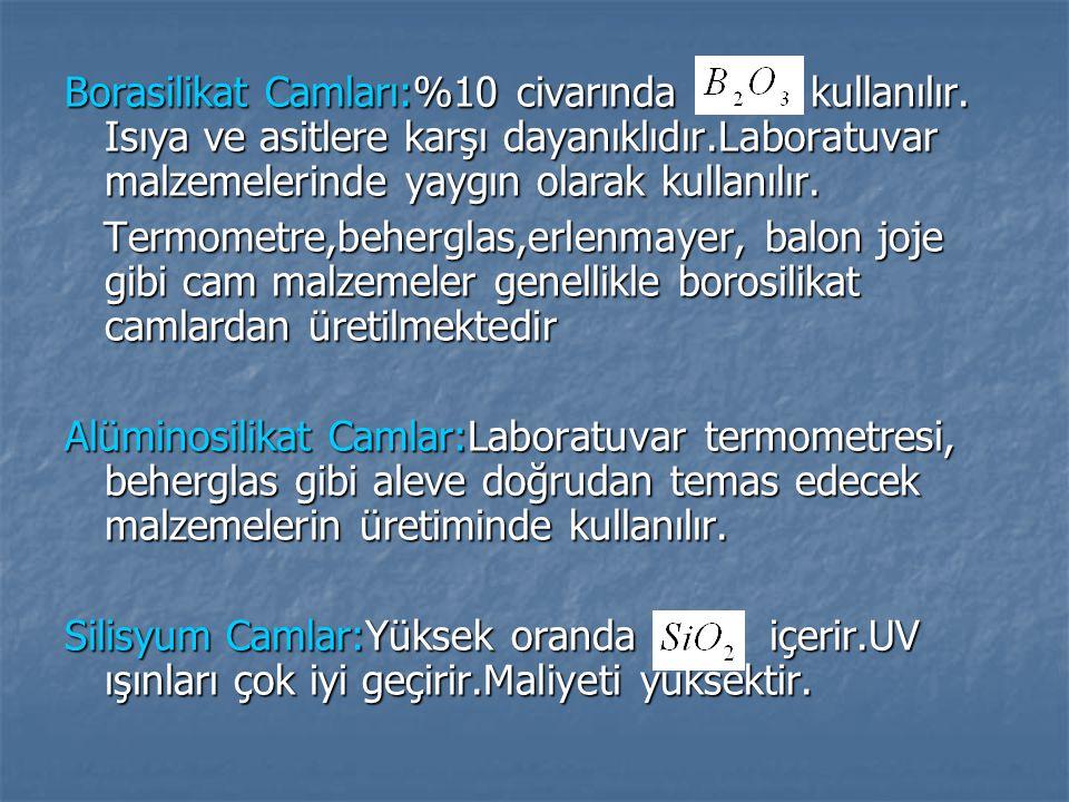 Borasilikat Camları:%10 civarında kullanılır. Isıya ve asitlere karşı dayanıklıdır.Laboratuvar malzemelerinde yaygın olarak kullanılır. Termometre,beh
