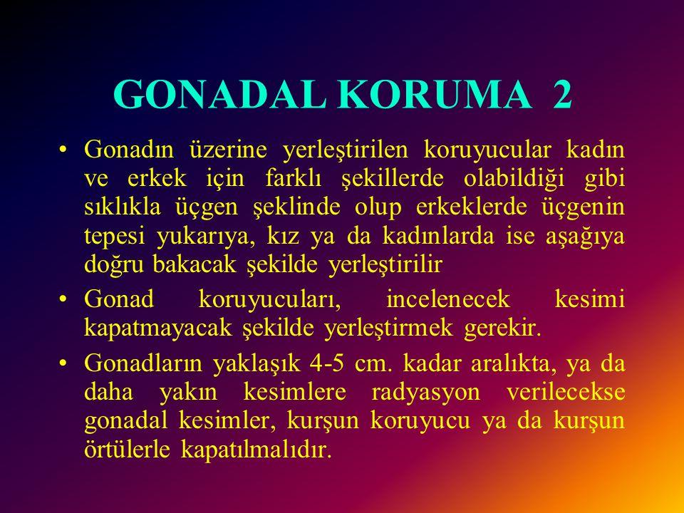GONADAL KORUMA 1 •Genetik etkilerin en aza indirilmesi için gonadal korunma çok önemlidir.