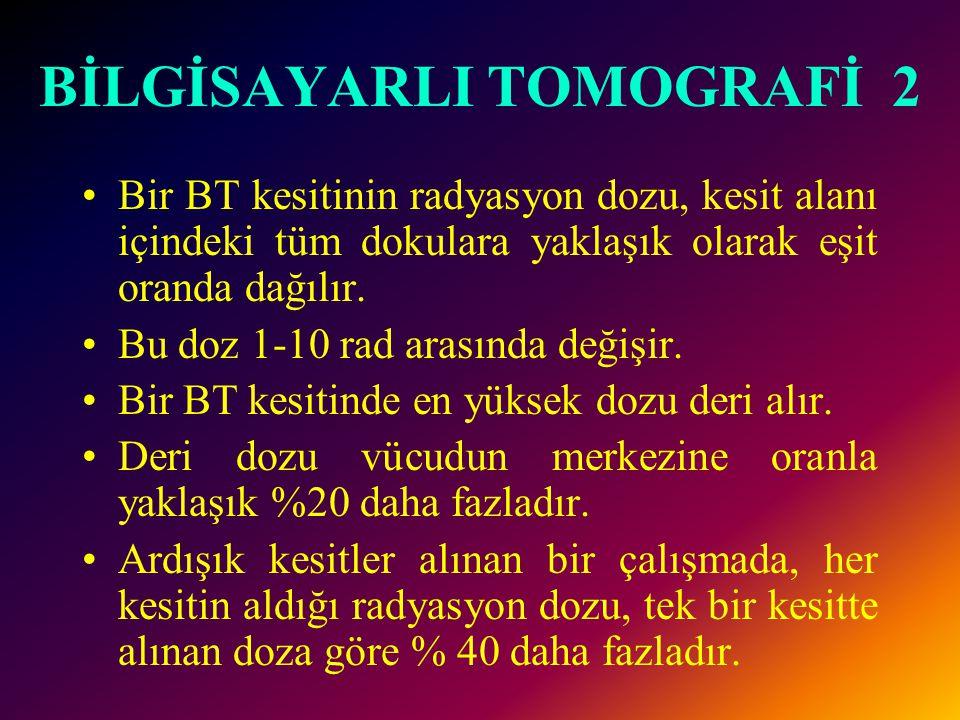 BİLGİSAYARLI TOMOGRAFİ 1 •BT de kolime edilmiş x-ışını demeti kullanıldığı için saçılan radyasyon floroskopiye göre daha azdır.