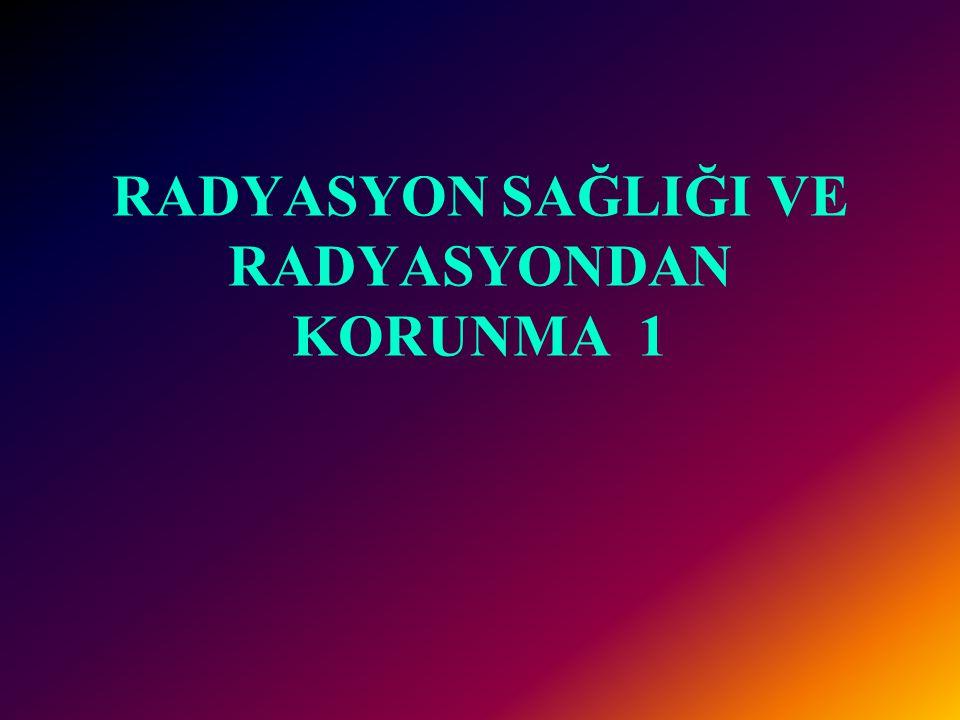 RADYASYON GÜVENLİĞİ ve SAĞLIĞI Dr. Erol Akgül Ç.Ü SHMYO/Radyoloji