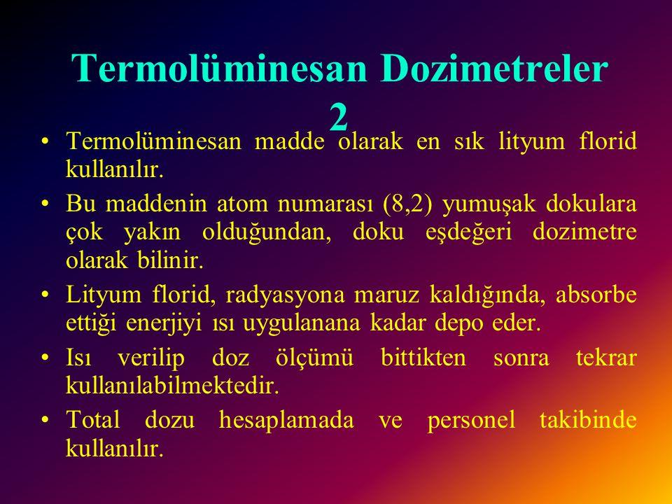 Termolüminesan Dozimetreler 1 •Bazı maddelerin ısıtıldığında görülebilir ışık salmasına termolüminesans denir.