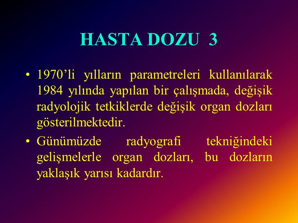 HASTA DOZU 2 •Deri dozu, ışınların giriş yüzeyinin ekspojurudur.