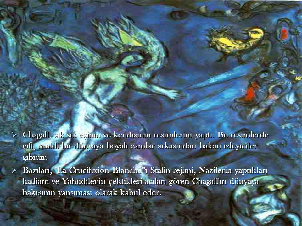  Chagall, sık sık e ş inin ve kendisinin resimlerini yaptı. Bu resimlerde çift, renkli bir dünyaya boyalı camlar arkasından bakan izleyiciler gibidir