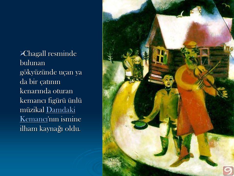  Chagall resminde bulunan gökyüzünde uçan ya da bir çatının kenarında oturan kemancı figürü ünlü müzikal Damdaki Kemancı'nın ismine ilham kayna ğ ı o