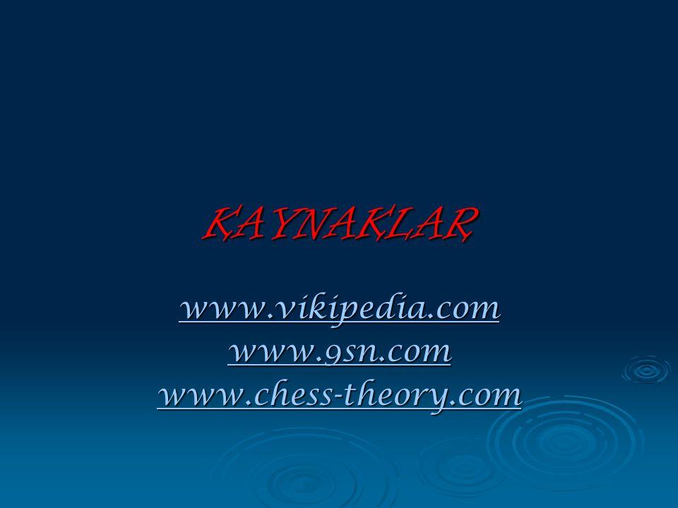 KAYNAKLAR www.vikipedia.com www.9sn.com www.chess-theory.com