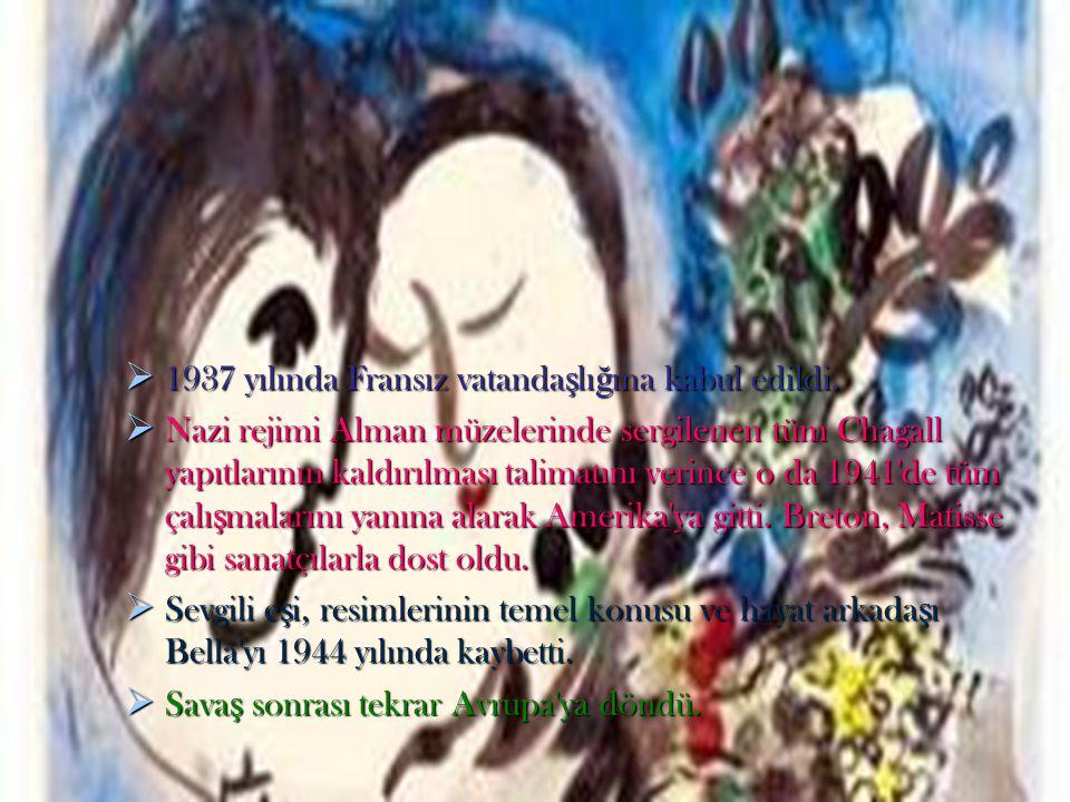  1937 yılında Fransız vatanda ş lı ğ ına kabul edildi.  Nazi rejimi Alman müzelerinde sergilenen tüm Chagall yapıtlarının kaldırılması talimatını ve
