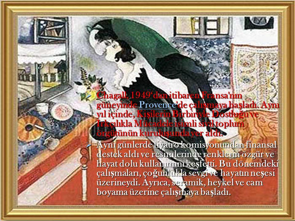  Chagall, 1949'dan itibaren Fransa'nın güneyinde Provence'de çalı ş maya ba ş ladı. Aynı yıl içinde, Ki ş ilerin Birbiriyle Dostlu ğ u ve Irkçılıkla