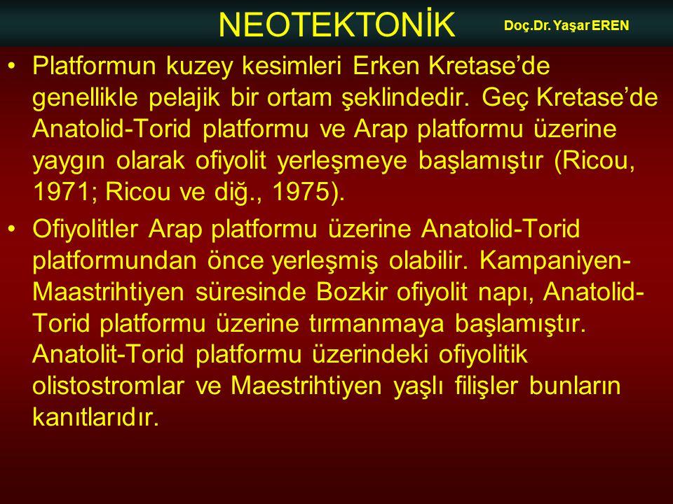 NEOTEKTONİK Doç.Dr. Yaşar EREN •Platformun kuzey kesimleri Erken Kretase'de genellikle pelajik bir ortam şeklindedir. Geç Kretase'de Anatolid-Torid pl
