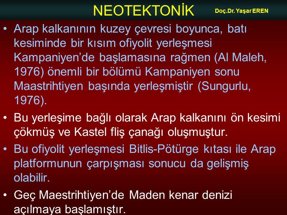 NEOTEKTONİK Doç.Dr. Yaşar EREN •Arap kalkanının kuzey çevresi boyunca, batı kesiminde bir kısım ofiyolit yerleşmesi Kampaniyen'de başlamasına rağmen (