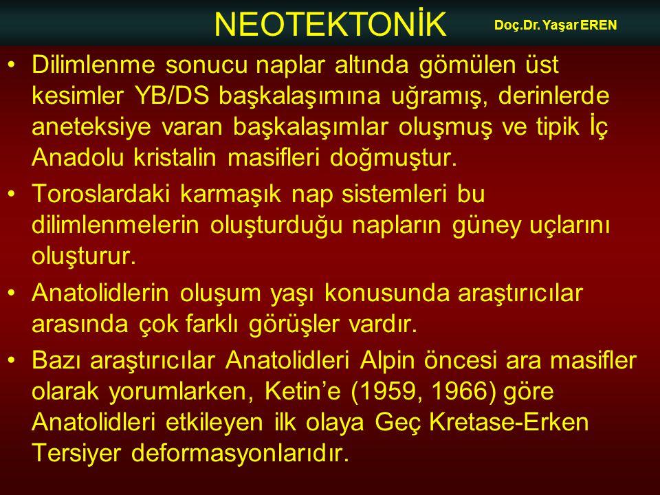 NEOTEKTONİK Doç.Dr. Yaşar EREN •Dilimlenme sonucu naplar altında gömülen üst kesimler YB/DS başkalaşımına uğramış, derinlerde aneteksiye varan başkala