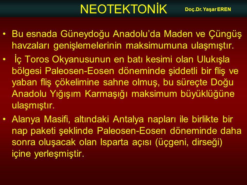 NEOTEKTONİK Doç.Dr. Yaşar EREN •Bu esnada Güneydoğu Anadolu'da Maden ve Çüngüş havzaları genişlemelerinin maksimumuna ulaşmıştır. • İç Toros Okyanusun