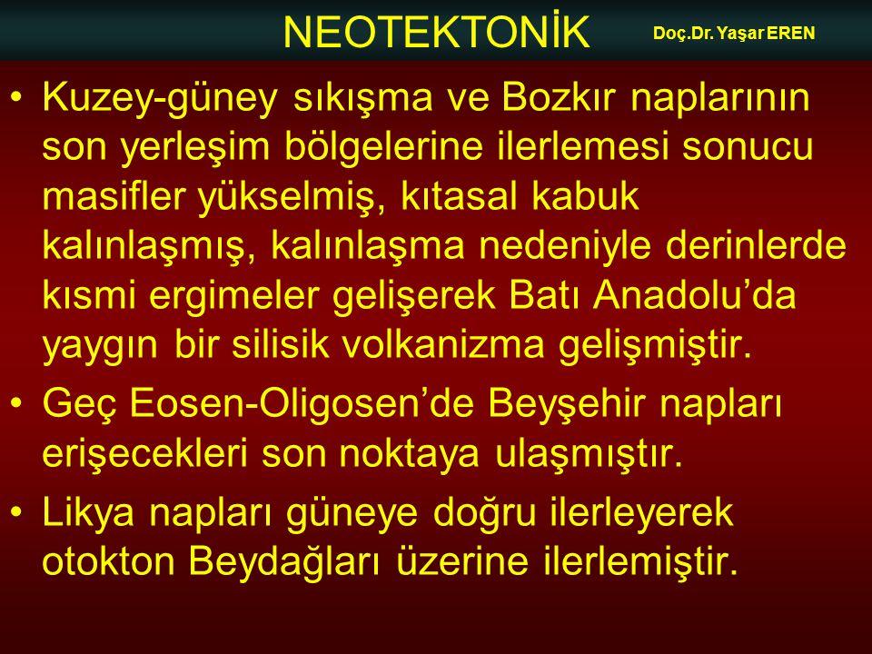 NEOTEKTONİK Doç.Dr. Yaşar EREN •Kuzey-güney sıkışma ve Bozkır naplarının son yerleşim bölgelerine ilerlemesi sonucu masifler yükselmiş, kıtasal kabuk