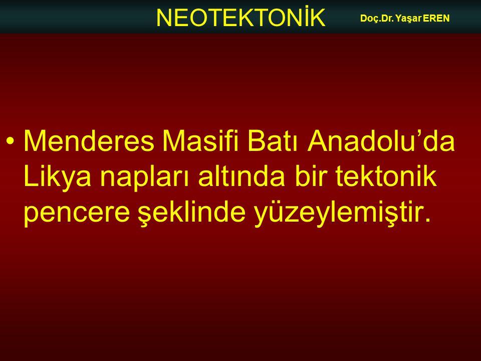 NEOTEKTONİK Doç.Dr. Yaşar EREN •Menderes Masifi Batı Anadolu'da Likya napları altında bir tektonik pencere şeklinde yüzeylemiştir.
