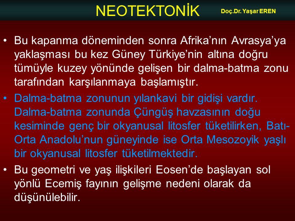 NEOTEKTONİK Doç.Dr. Yaşar EREN •Bu kapanma döneminden sonra Afrika'nın Avrasya'ya yaklaşması bu kez Güney Türkiye'nin altına doğru tümüyle kuzey yönün