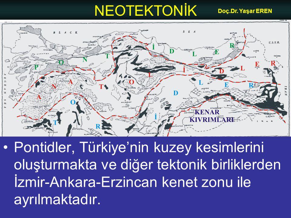 NEOTEKTONİK Doç.Dr. Yaşar EREN •Pontidler, Türkiye'nin kuzey kesimlerini oluşturmakta ve diğer tektonik birliklerden İzmir-Ankara-Erzincan kenet zonu