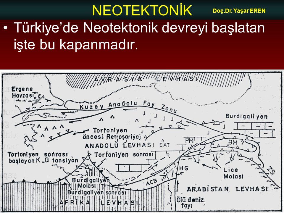 NEOTEKTONİK Doç.Dr. Yaşar EREN •Türkiye'de Neotektonik devreyi başlatan işte bu kapanmadır.
