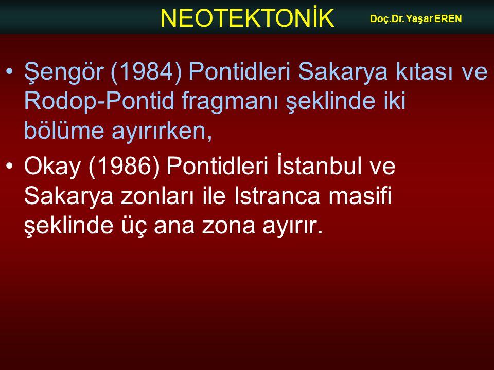 NEOTEKTONİK Doç.Dr. Yaşar EREN •Şengör (1984) Pontidleri Sakarya kıtası ve Rodop-Pontid fragmanı şeklinde iki bölüme ayırırken, •Okay (1986) Pontidler