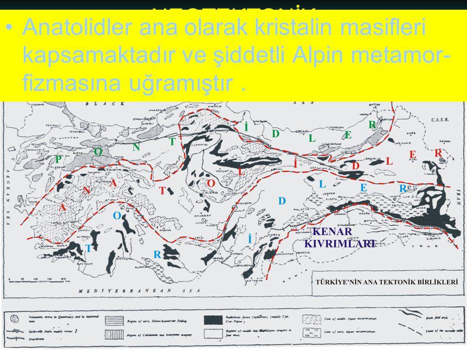 NEOTEKTONİK Doç.Dr. Yaşar EREN •Anatolidler ana olarak kristalin masifleri kapsamaktadır ve şiddetli Alpin metamor- fizmasına uğramıştır.