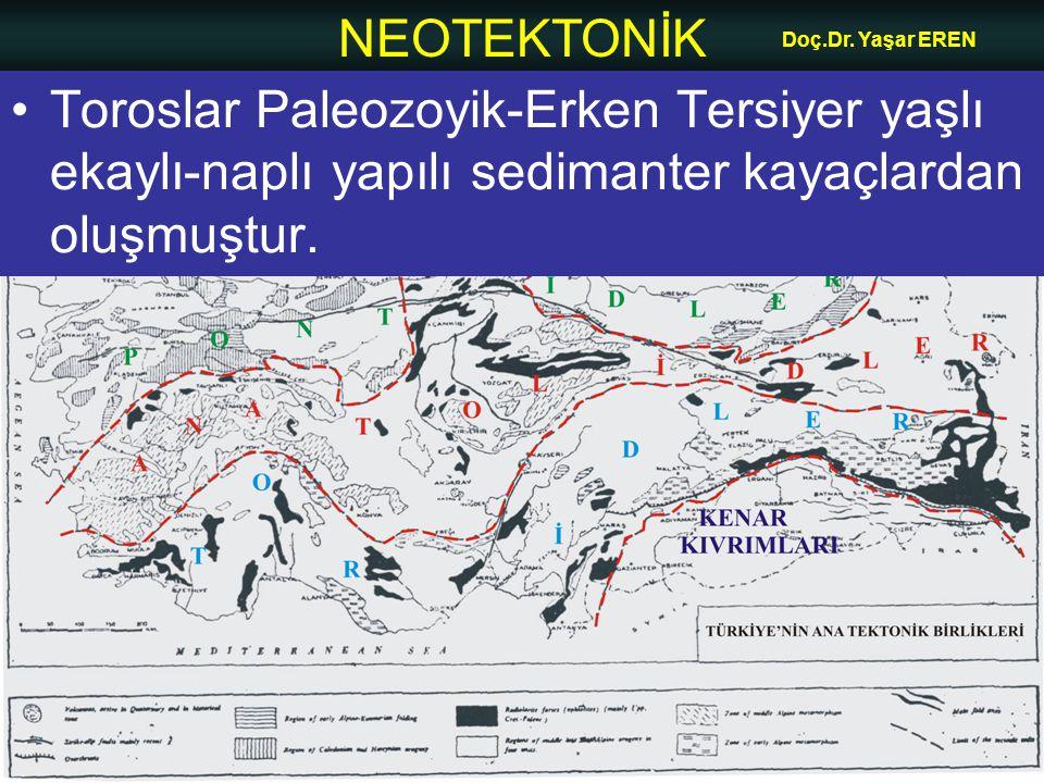 NEOTEKTONİK Doç.Dr. Yaşar EREN •Toroslar Paleozoyik-Erken Tersiyer yaşlı ekaylı-naplı yapılı sedimanter kayaçlardan oluşmuştur.