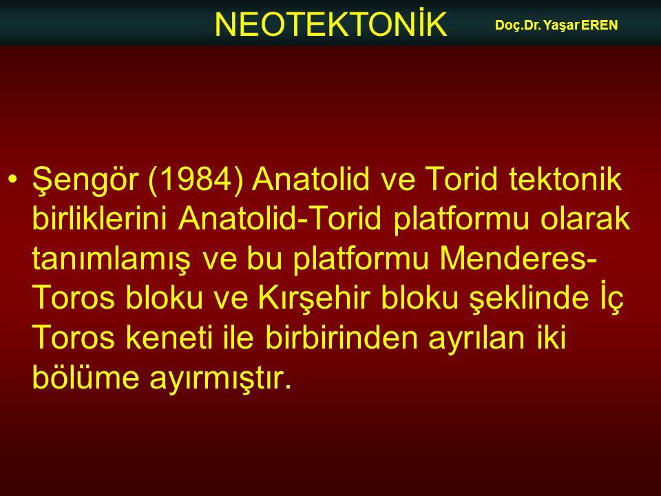 NEOTEKTONİK Doç.Dr. Yaşar EREN •Şengör (1984) Anatolid ve Torid tektonik birliklerini Anatolid-Torid platformu olarak tanımlamış ve bu platformu Mende