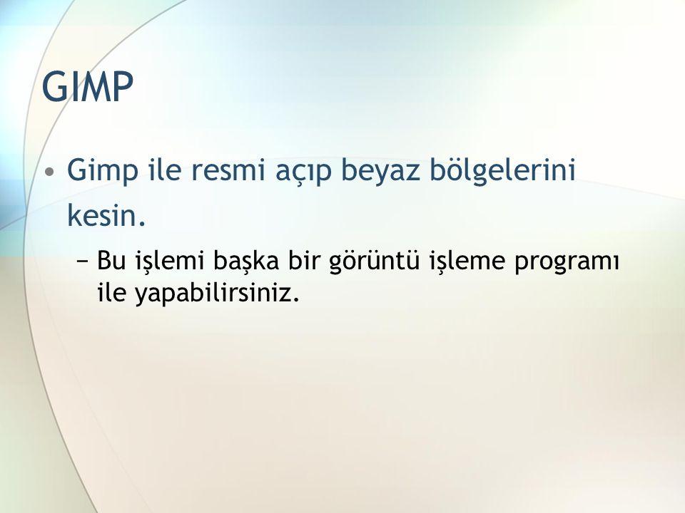 GIMP •Gimp ile resmi açıp beyaz bölgelerini kesin.