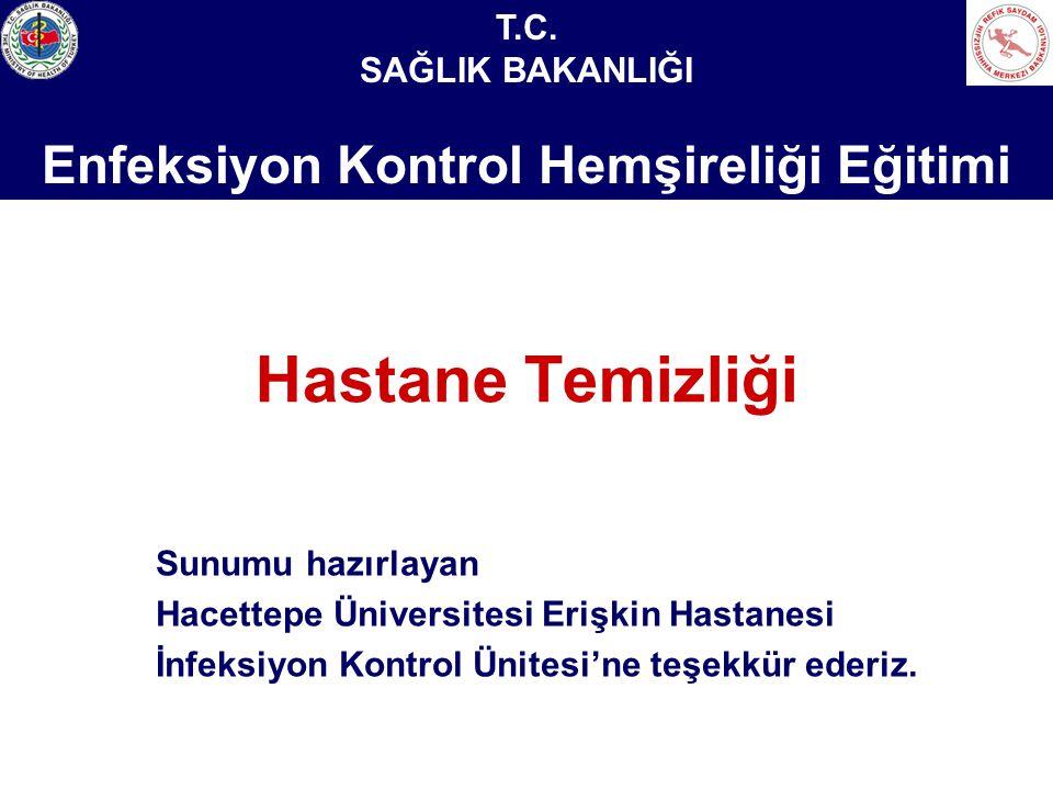 Sağlık Bakanlığı Enfeksiyon Kontrol Hemşireliği Eğitimi Hastane Temizliği Sunumu hazırlayan Hacettepe Üniversitesi Erişkin Hastanesi İnfeksiyon Kontro