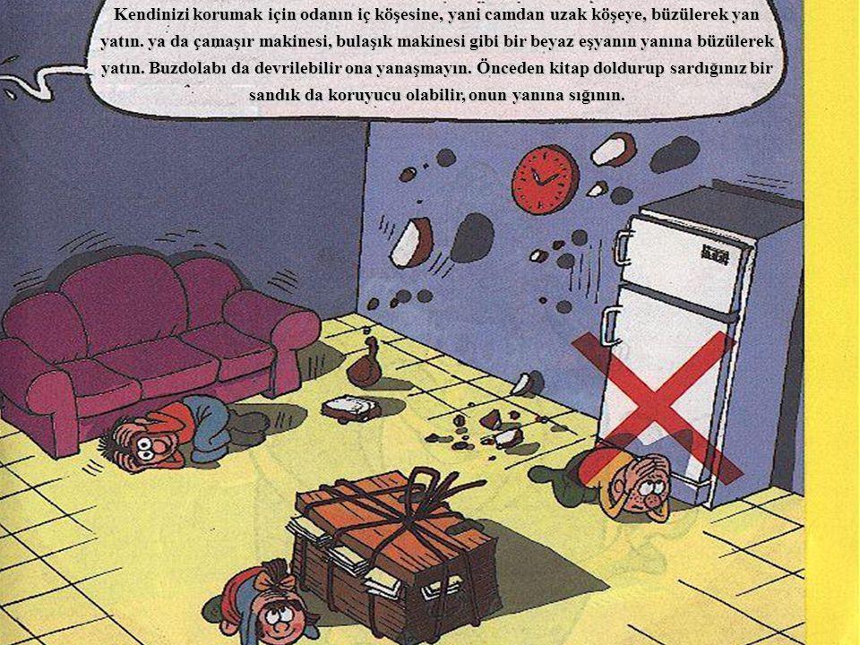 Kendinizi korumak için odanın iç köşesine, yani camdan uzak köşeye, büzülerek yan yatın. ya da çamaşır makinesi, bulaşık makinesi gibi bir beyaz eşyan